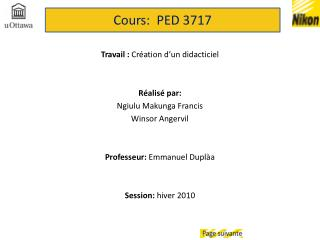 Travail :  Création d'un didacticiel Réalisé par: Ngiulu Makunga Francis Winsor Angervil