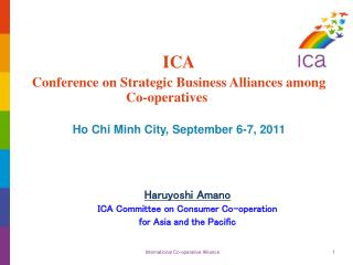 ICA  Conference on Strategic Business Alliances among Co-operatives    Ho Chi Minh City, September 6-7, 2011