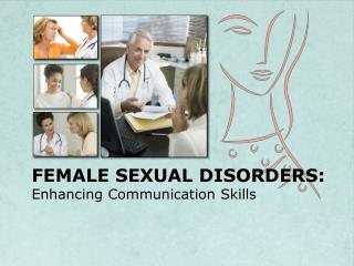 FEMALE SEXUAL DISORDERS: Enhancing Communication Skills