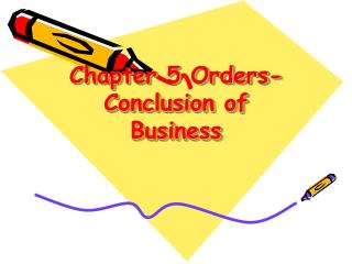 Chapter 5 Orders-Conclusion of Business