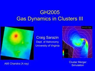 GH2005 Gas Dynamics in Clusters III