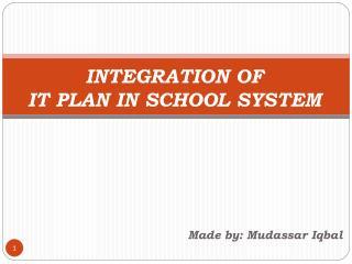 INTEGRATION OF  IT PLAN IN SCHOOL SYSTEM