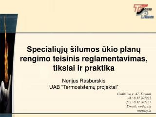 Gedimino g. 47, Kaunas tel.:  8 37 207222 fax.: 8 37 207137 E-mail: nr@tsp.lt tsp.lt