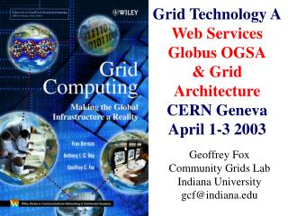 Grid Technology A Web Services Globus OGSA & Grid Architecture CERN Geneva April 1-3 2003