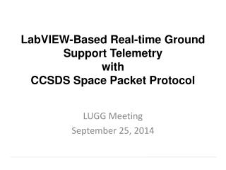 LabVIEW-Based Real-time Ground Support Telemetry  with CCSDS  Space Packet Protocol