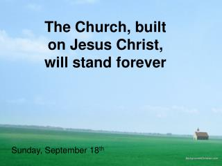 The Church, built on Jesus Christ, will stand forever