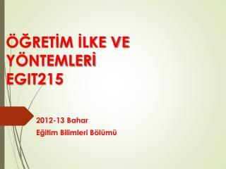 ÖĞRETİM İLKE VE YÖNTEMLERİ  EGIT215