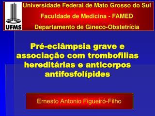 Pré-eclâmpsia grave e associação com trombofilias hereditárias e anticorpos antifosfolípides