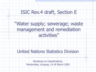 "ISIC Rev.4 draft, Section E  ""Water supply; sewerage; waste management and remediation activities"""