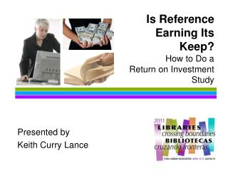 Is Reference Earning Its Keep? How to Do a  Return on Investment  Study