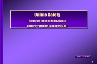 Online Safety Somerset Independent Schools April 2012  (Middle School Version)