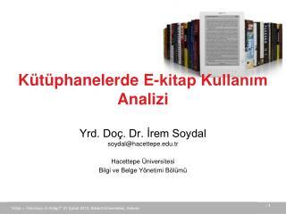 Yrd. Doç. Dr. İrem Soydal soydal@hacettepe.tr  Hacettepe Üniversitesi