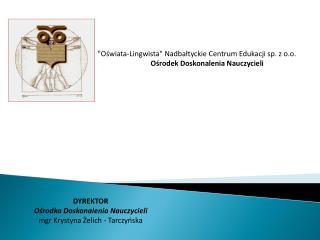 """""""Oświata-Lingwista"""" Nadbałtyckie Centrum Edukacji sp. z o.o. Ośrodek Doskonalenia Nauczycieli"""