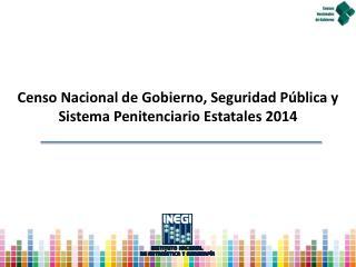 Censo Nacional de Gobierno, Seguridad Pública y Sistema Penitenciario Estatales 2014