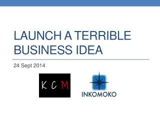 Launch a  Terrible  Business Idea