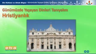 - Günümüzde  Yaşayan Dinleri Tanıyalım  – Hristiyanlık