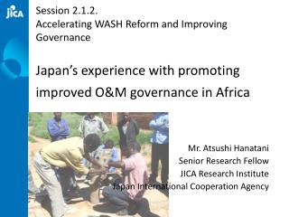 Mr. Atsushi Hanatani Senior Research Fellow JICA Research Institute