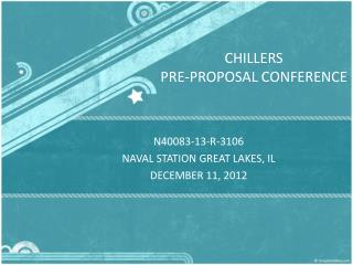 CHILLERS PRE-PROPOSAL CONFERENCE