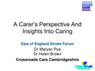 A Carer's Perspective And Insights Into Caring East of England Stroke Forum