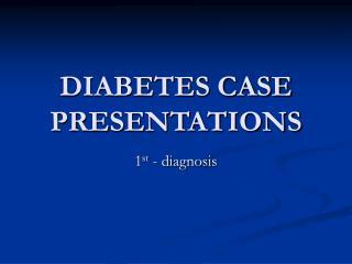 DIABETES CASE PRESENTATIONS