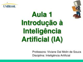 Professora: Viviane Dal Molin de Souza Disciplina: Inteligência Artificial