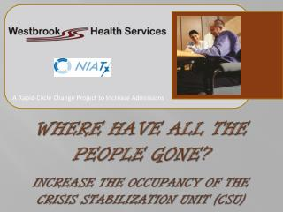 where  have all the people gone? Increase the occupancy of the Crisis Stabilization Unit (CSU)