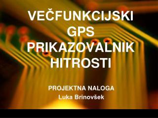 VE?FUNKCIJSKI GPS PRIKAZOVALNIK HITROSTI