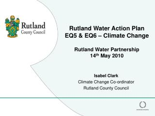 Rutland Water Action Plan EQ5 & EQ6 – Climate Change Rutland Water Partnership 14 th  May 2010
