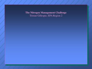 The Nitrogen Management Challenge Tristan Gillespie, EPA Region 2