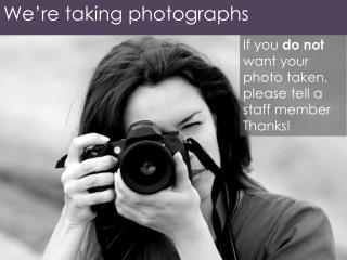 We're taking photographs