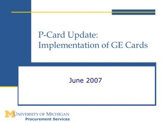P-Card Update:  Implementation of GE Cards