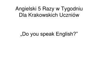 """Angielski 5 Razy w Tygodniu  Dla Krakowskich Uczniów """"Do you speak English?"""""""
