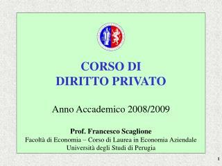 CORSO DI DIRITTO PRIVATO Anno Accademico 2008/2009 Prof. Francesco Scaglione
