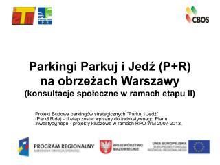 Parkingi Parkuj i Jed? (P+R) na obrze?ach Warszawy (konsultacje spo?eczne w ramach etapu II)