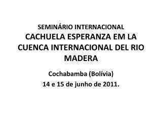 SEMINÁRIO INTERNACIONAL CACHUELA ESPERANZA EM LA CUENCA INTERNACIONAL DEL RIO MADERA