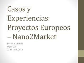 Casos y Experiencias: Proyectos Europeos – Nano2Market