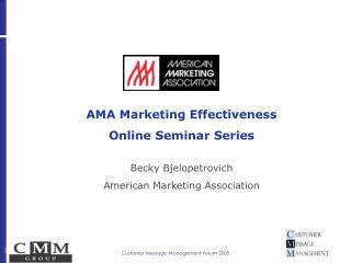 AMA Marketing Effectiveness  Online Seminar Series Becky Bjelopetrovich