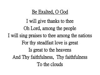Be Exalted, O God I will give thanks to thee Oh Lord, among the people