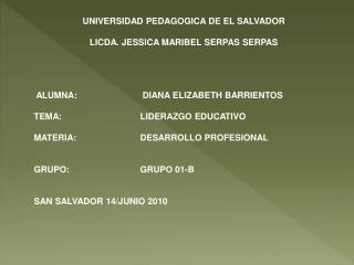 UNIVERSIDAD PEDAGOGICA DE EL SALVADOR LICDA. JESSICA MARIBEL SERPAS SERPAS