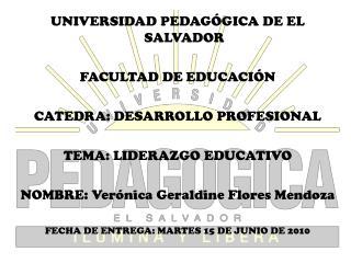 UNIVERSIDAD PEDAGÓGICA DE EL  SALVADOR FACULTAD  DE EDUCACIÓN  CATEDRA :  DESARROLLO PROFESIONAL