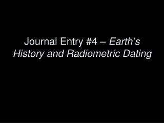 Journal Entry #4 –  Earth ' s History and Radiometric Dating