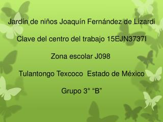 Jardín de niños Joaquín Fernández de Lizardi Clave del centro del trabajo 15EJN3737I