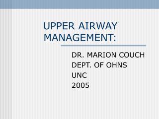 UPPER AIRWAY MANAGEMENT: