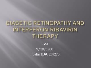 Diabetic retinopathy and interferon- ribavirin  therapy