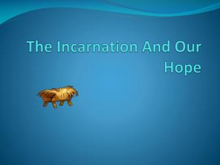 The Incarnation And Our Hope