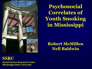 Psychosocial Correlates of Youth Smoking in Mississippi Robert McMillen Nell Baldwin