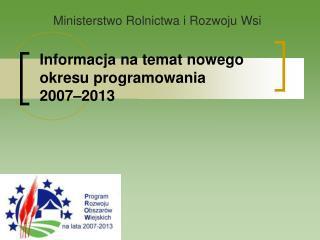 Informacja na temat nowego okresu programowania  2007–2013