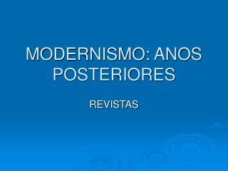 MODERNISMO: ANOS POSTERIORES
