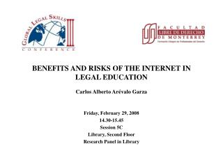 BENEFITS AND RISKS OF THE INTERNET IN LEGAL EDUCATION Carlos Alberto Arévalo Garza