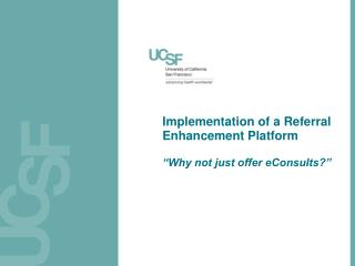 "Implementation of a Referral Enhancement Platform ""Why not just offer eConsults?"""